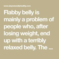 Flabby belly is mainly a problem of people who, after losing weight, end up with a terribly relaxed belly. The drooping belly is a very soft layer which consists mainly of fats. This fat should not remain overflowing like this because it will cause you a sense of discomfort and embarrassment that is difficult to …