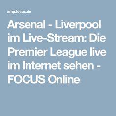 Arsenal - Liverpool im Live-Stream: Die Premier League live im Internet sehen - FOCUS Online