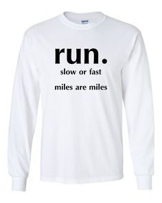 2317ead56 RUN SLOW FAST MILES RUNNER RUNNING MILE 5K 10K MARATHON LONG SLEEVE T-SHIRT  Why