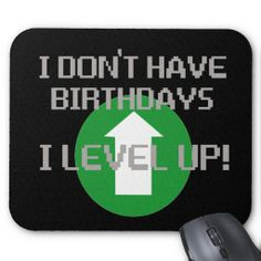 I Don't Have Birthdays... Mouse Pad by shakeoutfittersgeek