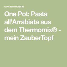 One Pot: Pasta all'Arrabiata aus dem Thermomix® - mein ZauberTopf