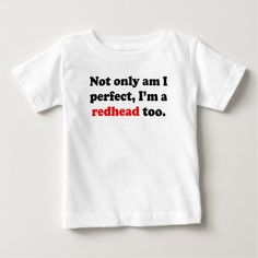 Not Only Am I Perfect I'm A Redhead Too Baby T-Shirt   redhead facts, redhead humor, pretty redhead girl #redheadlove #redheadunite #redheadedwoman, 4th of july party Redhead Facts, Redhead Quotes, Pretty Redhead, Redhead Girl, Shirt Hair, Shirt Outfit, Redhead Shirts, Natural Redhead, Basic Colors