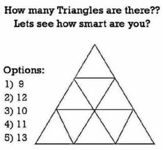 Intelligence Test Now there are loads of ways of test your intelligence but this is a great starter for a shape and space Maths lesson. Let's see how intelligent you are, how many triangles do you see? This would make a great plenary to a Maths lesson to Brain Teasers Riddles, Brain Teaser Puzzles, Brain Teasers With Answers, Brain Teasers For Kids, Math Challenge, Logic Puzzles, Mind Games Puzzles, Logic Math, Rebus Puzzles
