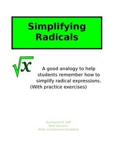 This resource gives you a way to help students remember how to simplify radical expressions.  It uses an analogy that students can relate to radicals. It also includes simplifying radicals practice problems.