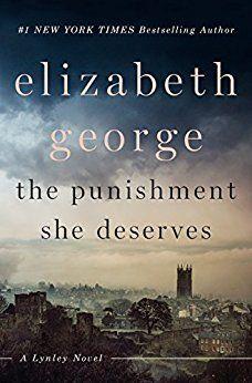 The Punishment She Deserves (Inspector Lynley, #20) / by Elizabeth George      [3/25/18]