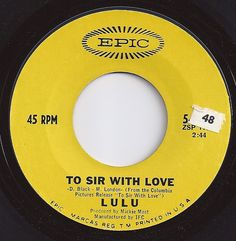 To Sir With Love / Lulu / #1 on Billboard  (I actually have this record that belonged to my Dad - always loved this song!)