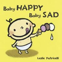 Baby Happy Baby Sad (Leslie Patricelli board books) by Leslie Patricelli 0763632457 9780763632458 Best Baby Book, Best Toddler Books, Good Books, My Books, Baby Development, Happy Baby, Toddler Preschool, Quality Time, The Book