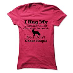 I hug my Cavalier King Charles Spaniel  so i dont choke T Shirt, Hoodie, Sweatshirt
