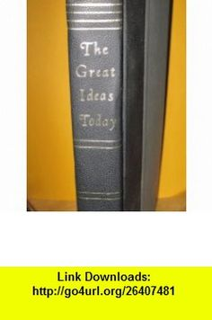 The Great Ideas Today - 1987 - Britannica Great  (9780852294703) Mortimer J. Adler , ISBN-10: 0852294700  , ISBN-13: 978-0852294703 ,  , tutorials , pdf , ebook , torrent , downloads , rapidshare , filesonic , hotfile , megaupload , fileserve