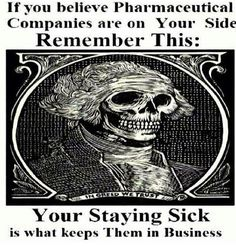 The business of un-well is a multi-billion dollar industry.... health is their fear...