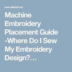 Machine Embroidery Placement Guide -Where Do I Sew My Embroidery Design?…