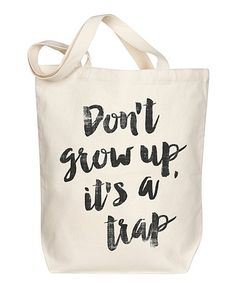 Morado Designs Dont Grow Up Tote | zulily