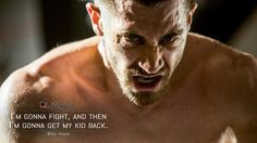 Billy Hope: I'm gonna fight, and then I'm gonna get my kid back. More on: http://www.magicalquote.com/movie/southpaw/ #southpaw #moviequotes