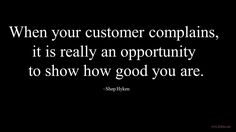 When your customer complains, it is really an opportunity to show how good you are. #Customerservice