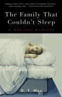 The family that couldn't sleep : a medical mystery  D.T. Max.