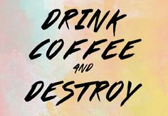 "Free Motivational Desktop Wallpaper - ""Drink Coffee and Destroy""  - Kat Curling Design Co."