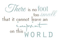 there is no foot too small that it cannot leave an imprint on this world
