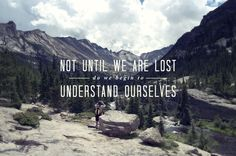 """""""Not until we are lost do we begin to understand ourselves."""" (Henry David Thoreau)"""