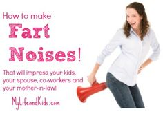 How to Make Fart Sounds that will impress your kids, your spouse and your mother-in-law from My Life and KIds