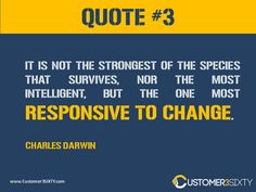 It is not the strongest of the species that survives, nor the most intelligent, but the one most responsive to change - Charles Darwin Customer Service Quotes, Charles Darwin, Survival, Change