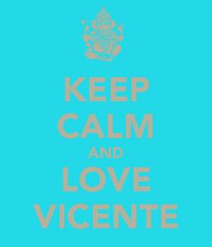 keep-calm-and-love-vicente-7.png (600×700)