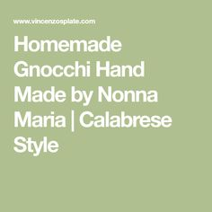 Homemade Gnocchi Hand Made by Nonna Maria | Calabrese Style