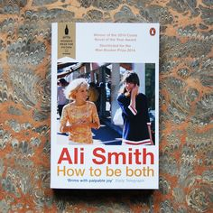 HOW TO BE BOTH by Ali Smith // The multiple award winning novel from one of Britain's most acclaimed authors. HOW TO BE BOTH contains two stories. On the surface, they appear separate, but look closer and you'll discover that they are intimately and inextricably interwoven. A book about the versatility and joy of art, and the enduring power of love. #SeasonsReadings