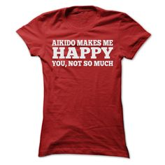 AIKIDO MAKES ME HAPPY T SHIRTS T Shirts, Hoodies. Check price ==► https://www.sunfrog.com/Sports/AIKIDO-MAKES-ME-HAPPY-T-SHIRTS-Ladies.html?41382 $24