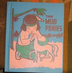 vintage rare 1963 childrens book THE MUD PONIES based on a pawnee indian myth    $15
