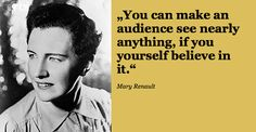 """""""You can make an #audience #see nearly anything, if you yourself #believe in it."""" Mary #Renault"""