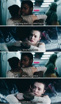 finnrey + incorrect quotes << Same, Rey, same, my ideal hug would last a really long time.