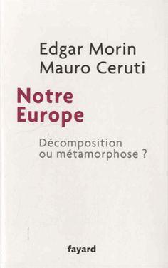 Notre Europe - Décomposition ou métamorphose ? Edgar Morin, Mauro Ceruti Jérôme Nicolas ( Traducteur )