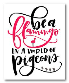 Another great find on #zulily! 'Be a Flamingo in a World of Pigeons' Wrapped Canvas #zulilyfinds