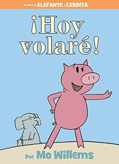 ¡Hoy volaré! (Spanish Edition) (An Elephant and Piggie Book) by Mo Willems http://www.amazon.com/dp/1484722876/ref=cm_sw_r_pi_dp_S2MBvb064THN5