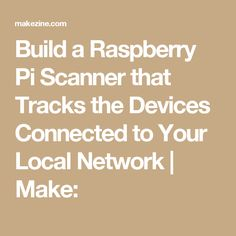 Build a Raspberry Pi Scanner that Tracks the Devices Connected to Your Local Network | Make: