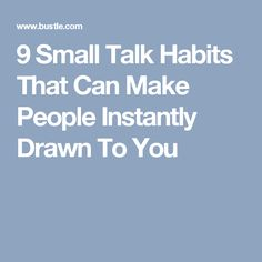 9 Small Talk Habits That Can Make People Instantly Drawn To You