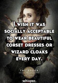 The Baker, Helena Bonham Carter, socially acceptable to wear corset dresses or wizard cloaks everyday,