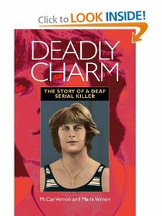 Deadly Charm: The Story of a Deaf Serial Killer by McCay Vernon. $11.21. Publisher: Gallaudet University Press; 1st Edition edition (May 31, 2010). Author: McCay Vernon. Publication: May 31, 2010