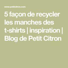 5 façon de recycler les manches des t-shirts | inspiration | Blog de Petit Citron