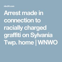 Arrest made in connection to racially charged graffiti on Sylvania Twp. home | WNWO