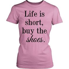 Life is short, buy the shoes. Tank/Tee