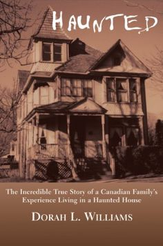 Haunted: The Incredible True Story of a Canadian Family's Experience Living in a Haunted House by Dorah L. Williams http://www.amazon.com/dp/1550023780/ref=cm_sw_r_pi_dp_Y11eub1J5R7SZ