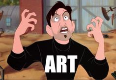 """What you currently have in your mouth is ART!"" --Dean from The Iron Giant"