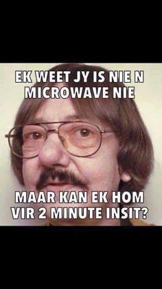 Ek weet jy is nie 'n microwave nie maar...