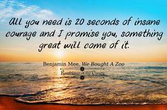 All you need is 20 seconds of insane courage and I promise you, something great will come of it #courage #attitude #strength #confidence #empower