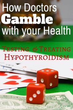 How Doctors Gamble with Your Health: Testing & Treating Hypothyroidism @ IntoxicatedOnLife.com #Hypothyroid #LabTests