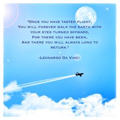 Once you have tasted flight... #quotes #travel #inspiration
