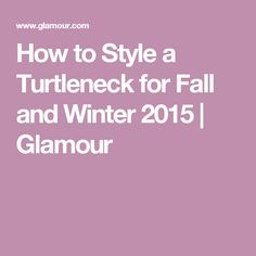 How to Style a Turtleneck for Fall and Winter 2015 | Glamour