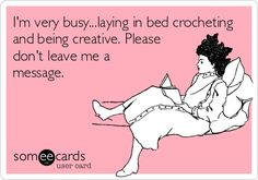 I'm very busy...laying in bed crocheting and being creative. Please don't leave me a message.