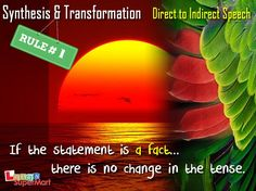 """Synthesis & Transformation - Rule 1 for """"Direct to Indirect Speech"""" If the statement is a fact, there is no change in the tense. 1 """"The sun rises. Direct And Indirect Speech, Speech Rules, Reported Speech, The Tenses, English Lessons, English Grammar, Esl, Homework, Change"""